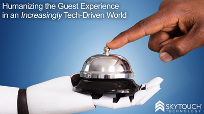 Humanizing the Guest Experience in an Increasingly Tech-Driven World